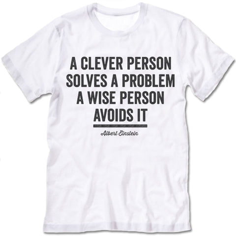 A Clever Person Solves A Problem A Wise Person Avoids It shirts