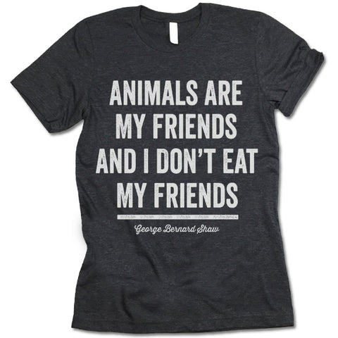 Animals Are My Friends And I Don't Eat My Friends Shirt