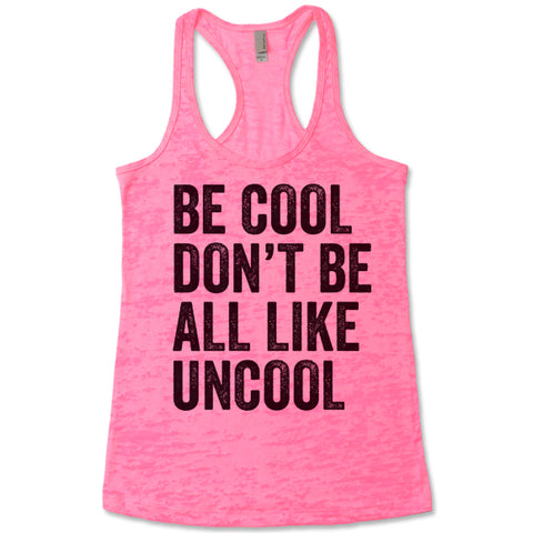 Be Cool Don't Be All Like Uncool - Racerback Burnout Tank Top