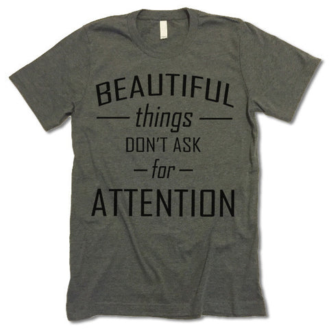 Beautiful Things Don't Ask For Attention T Shirt
