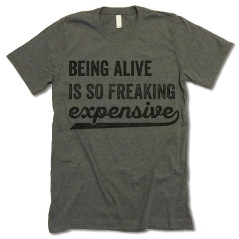 Funny Being Alive Is So Freaking Expensive Shirt