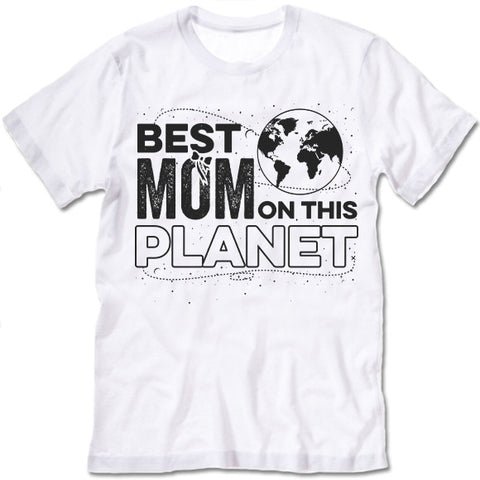 Best Mom On The Planet T Shirt