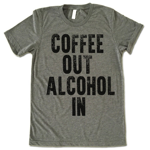 Coffee Out Alcohol In T Shirt