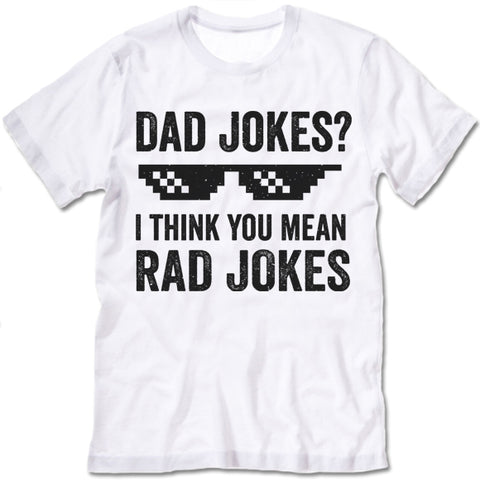 Dad Jokes I Think You Mean Rad Jokes Shirt