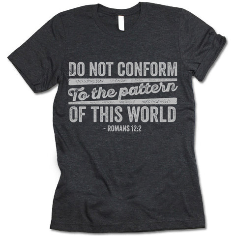 Do Not Conform To The Pattern Of This World Shirt