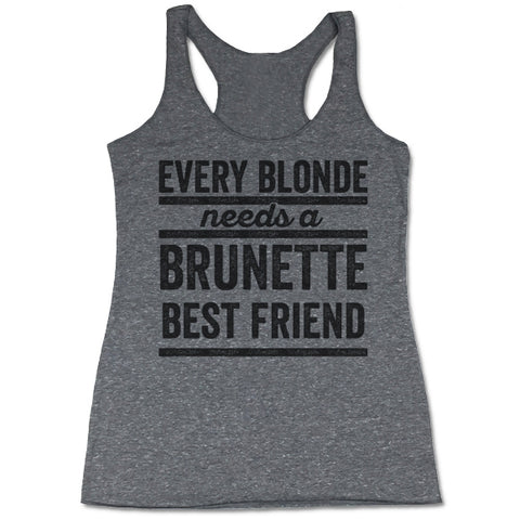 Every Blonde Needs A Brunette Best Friend Women's Tri-Blend Tank Top