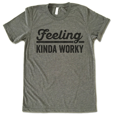 Feeling Kinda Worky Shirt