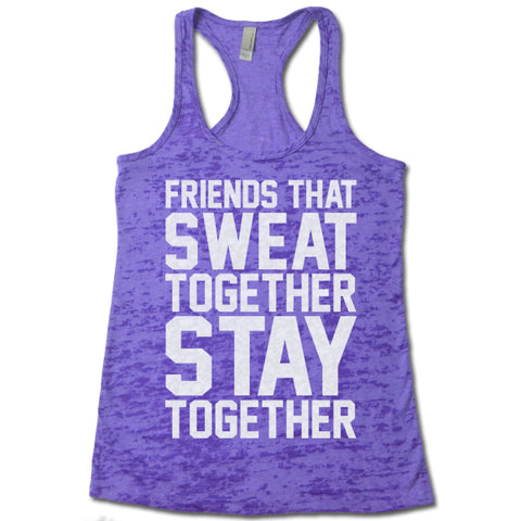 Friends That Sweat Together Stay Together - Racerback Burnout Tank Top