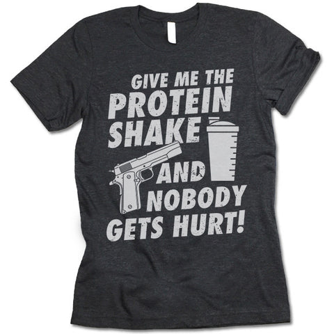 Give Me The Protein Shake And Nobody Gets Hurt Shirt