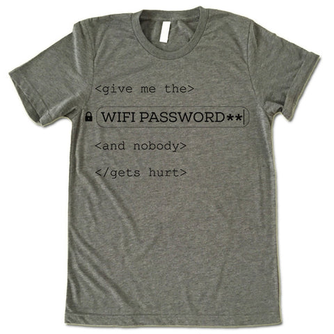 Give Me The Wifi Password And Nobody Gets Hurt T Shirt