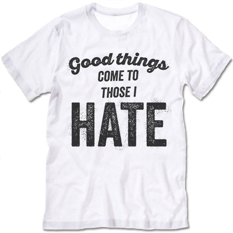 Good Things Come To Those I Hate