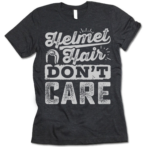 Helmet Hair Don't Care. Motorcycle T Shirt