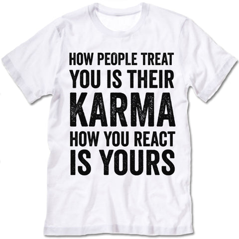 How People Treat You Is Their Karma How You Are React Is Yours shirt