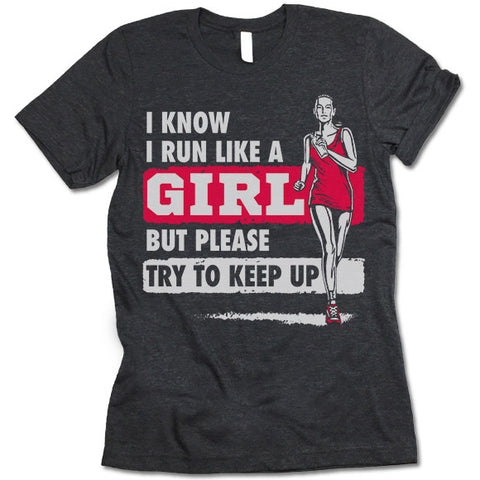 I Run Like A Girl  Shirt