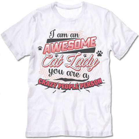 I Am An Awesome Cat Lady You Are A Crazy People Person T Shirt