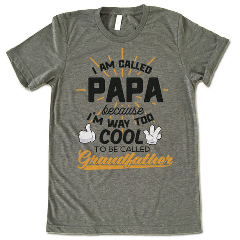 I Am Called Papa Because I'm Way Too Cool to Be Called Grandfather T Shirt