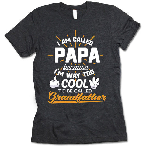 I Am Called Papa Because I'm Way Too Cool to Be Called Grandfather Shirt