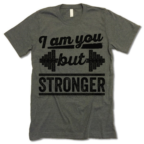 I Am You But Stronger T Shirt