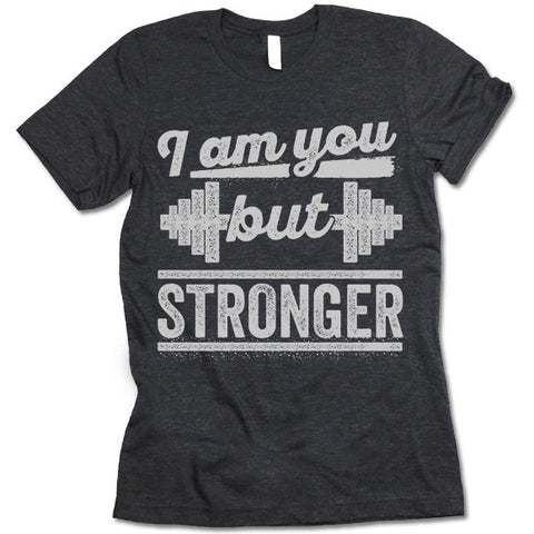 I Am You But Stronger Shirt
