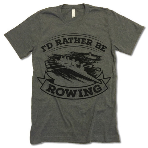 I'd Rather Be Rowing T Shirt