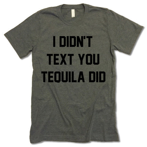 I Didn't Text You Tequila Did T-Shirt