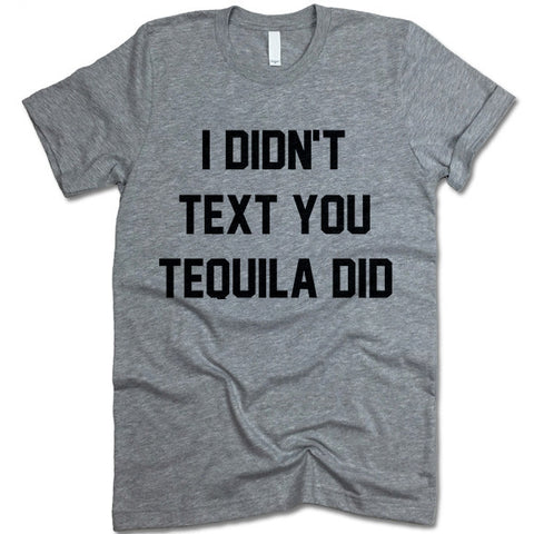 I Didn't Text You Tequila Did Shirt