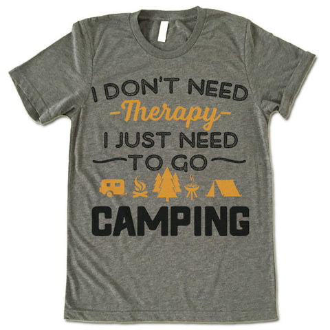 I Don't Need Therapy I Just Need To Go Camping T Shirt