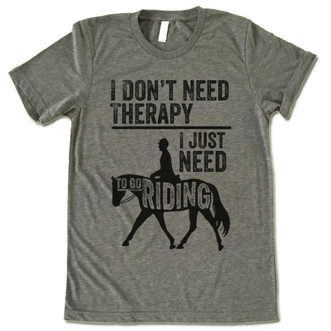 I Don't Need Therapy All I Need To Go Riding T Shirt