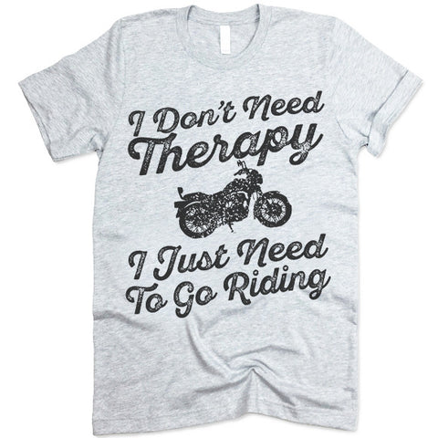 I Don't Need Therapy I Just Need To Go Riding T Shirt