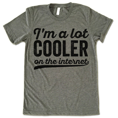 I'm A Lot Cooler On The Internet T-Shirt