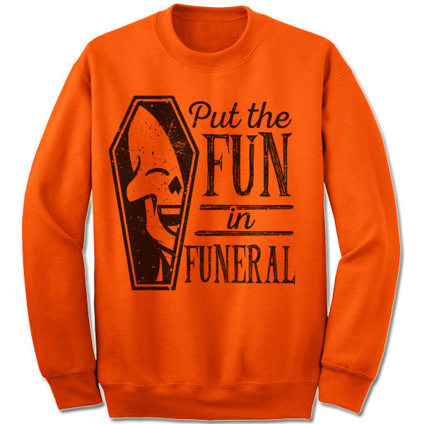 I Put The Fun In Funeral Sweatshirt