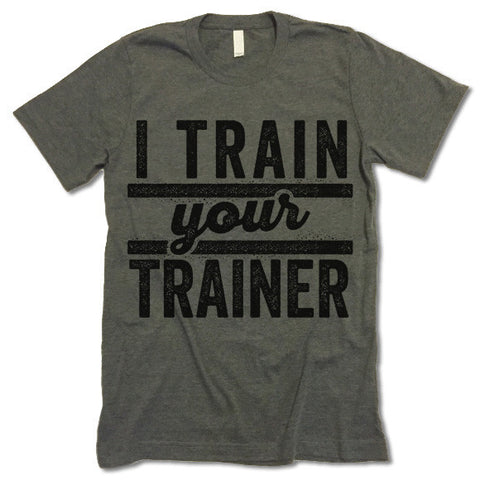 I Train Your Trainer Shirt
