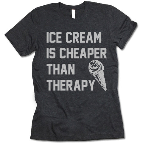 Ice Cream Is Cheaper Than Therapy Shirt