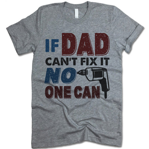 If Dad Can't Fix It No One Can Shirt