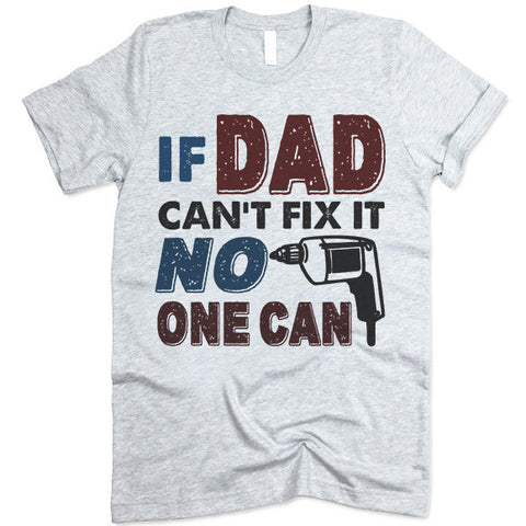 If Dad Can't Fix It No One Can T Shirt
