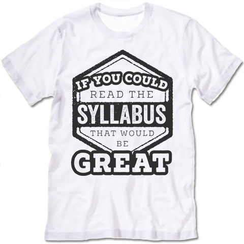 If You Could Read The Syllabus That Would Be Great T Shirt