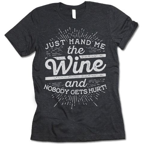 Just Hand Me The Wine And Nobody Gets Hurt T Shirt