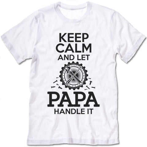 Keep Calm And Let Papa Handle It Shirt