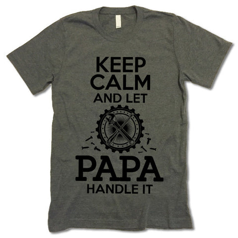 Keep Calm And Let Papa Handle It T Shirt