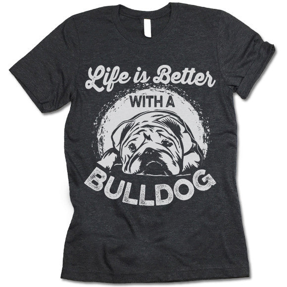 Life Is Better With A Bulldog Shirt