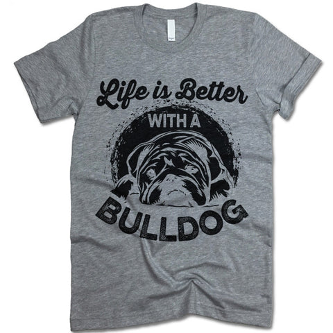 Life Is Better With A Bulldog T Shirt