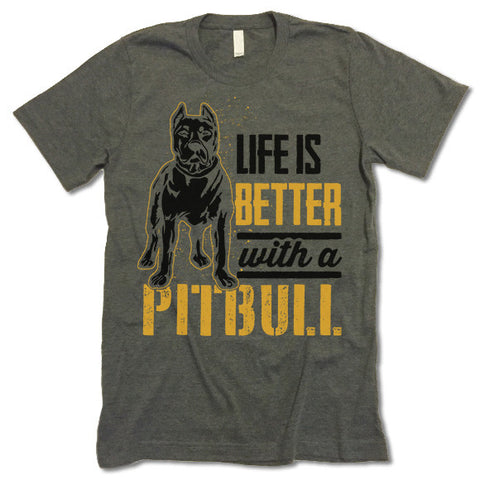 Life Is Better With A Pitbull T Shirt