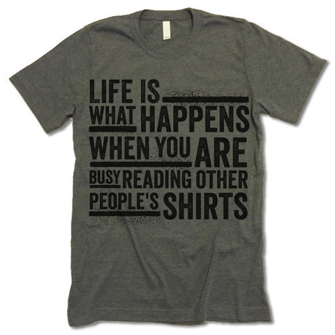 Life is what happens when you are busy reading other people's shirts