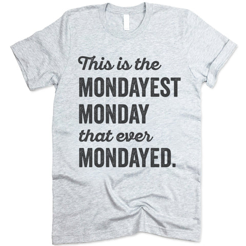 This Is The Mondayest Monday That Ever Mondayed Shirt
