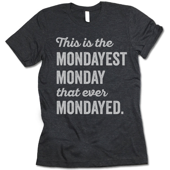 This Is The Mondayest Monday That Ever Mondayed T-Shirt