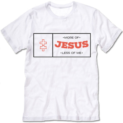 More of Jesus Less Of Me T Shirt