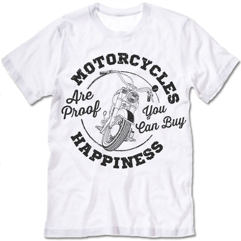 Motorcycles Are Proof You Can Buy Happiness T Shirt