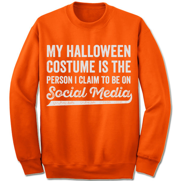 My Halloween Costume Is The Person I Claim To Be On Social Media Sweatshirt