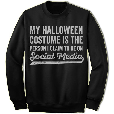 My Halloween Costume Is The Person I Claim To Be On Social Media Sweater