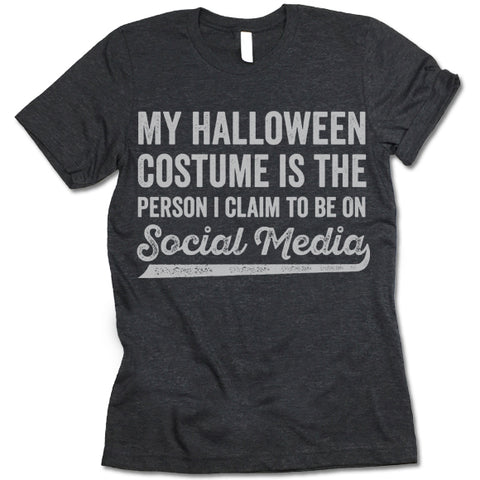 My Halloween Costume Is The Person I Claim To Be On Social Media T-Shirt